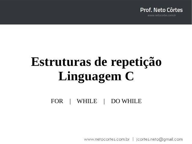 Estruturas de repetição  Linguagem C  FOR | WHILE | DO WHILE