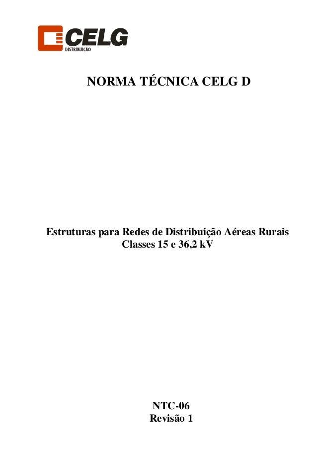 NTC-06 Revisão 1 NORMA TÉCNICA CELG D Estruturas para Redes de Distribuição Aéreas Rurais Classes 15 e 36,2 kV