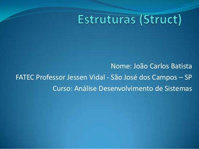 Nome: João Carlos Batista FATEC Professor Jessen Vidal - São José dos Campos – SP Curso: Análise Desenvolvimento de Sistem...