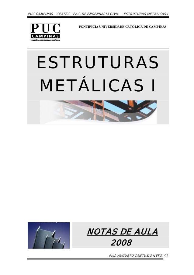 PUC-CAMPINAS – CEATEC – FAC. DE ENGENHARIA CIVIL ESTRUTURAS METÁLICAS I Prof. AUGUSTO CANTUSIO NETO 0.1 ESTRUTURAS METÁLIC...