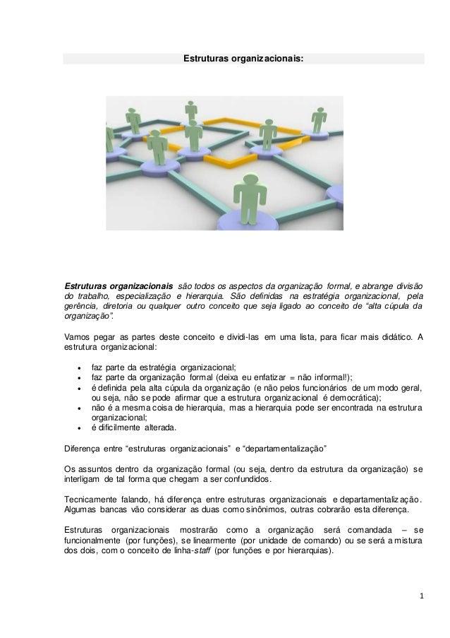 1 Estruturas organizacionais: Estruturas organizacionais são todos os aspectos da organização formal, e abrange divisão do...