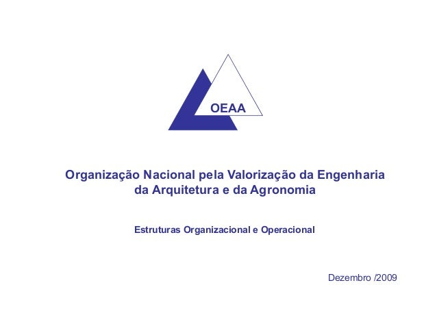 OEAA Organização Nacional pela Valorização da Engenharia da Arquitetura e da Agronomia Estruturas Organizacional e Operaci...