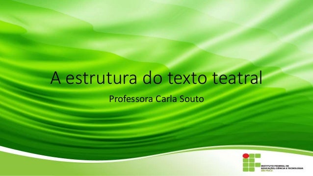 A estrutura do texto teatral Professora Carla Souto