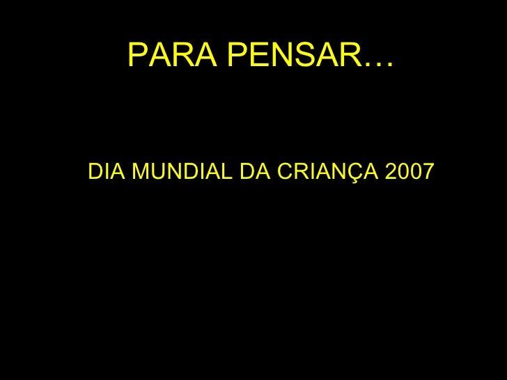 PARA PENSAR… DIA MUNDIAL DA CRIANÇA 2007