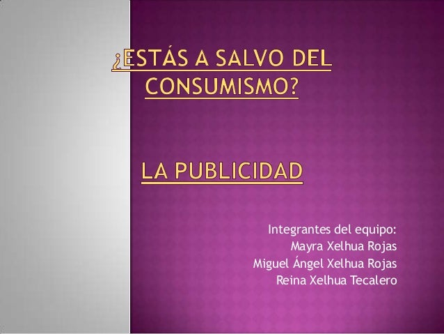 Integrantes del equipo:      Mayra Xelhua RojasMiguel Ángel Xelhua Rojas    Reina Xelhua Tecalero