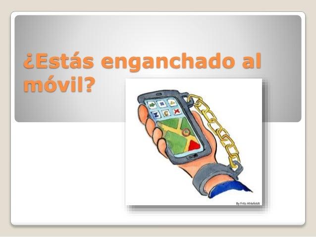 ¿Estás enganchado al móvil?