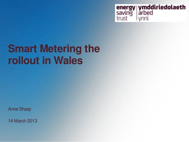 Smart Metering therollout in WalesAnne Sharp14 March 2013