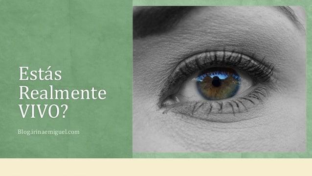 Estás Realmente VIVO? Blog.irinaemiguel.com