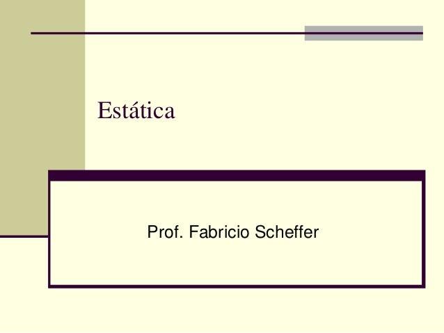 Estática  Prof. Fabricio Scheffer
