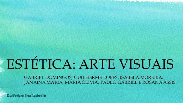 ESTÉTICA: ARTE VISUAIS GABRIEL DOMINGOS, GUILHERME LOPES, ISABELA MOREIRA, JANAINA MARIA, MARIA OLIVIA, PAULO GABRIEL E RO...