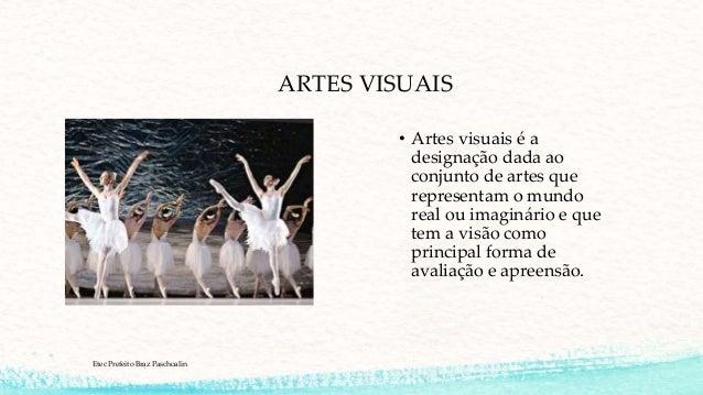ARTES VISUAIS • Artes visuais é a designação dada ao conjunto de artes que representam o mundo real ou imaginário e que te...