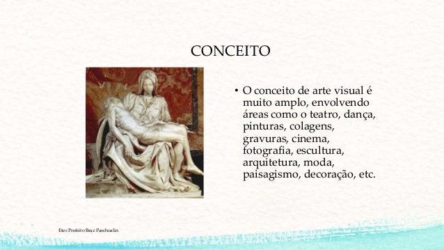 CONCEITO • O conceito de arte visual é muito amplo, envolvendo áreas como o teatro, dança, pinturas, colagens, gravuras, c...