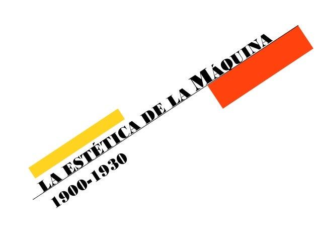 LA ESTÉTICA DE LA MÁQUINA  1900-1930