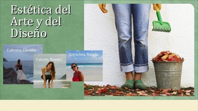 Estética delEstética del Arte y delArte y del DiseñoDiseño Cabrera, Claudia Cañete, Noemí Goyochea, Natalia