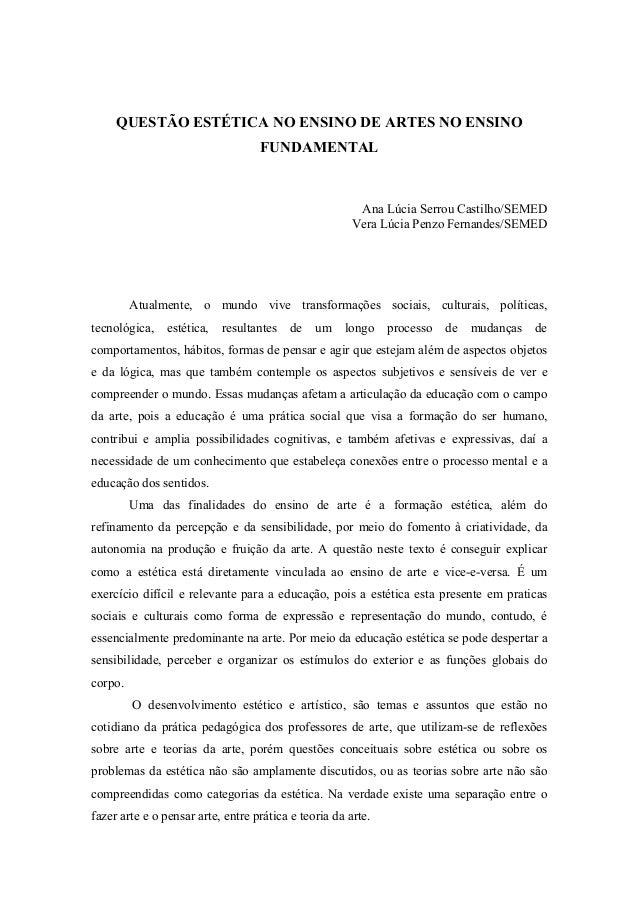 QUESTÃO ESTÉTICA NO ENSINO DE ARTES NO ENSINO FUNDAMENTAL Ana Lúcia Serrou Castilho/SEMED Vera Lúcia Penzo Fernandes/SEMED...