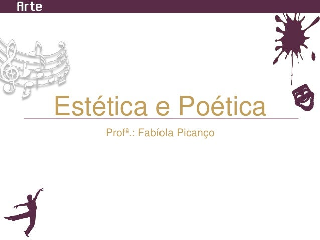 Estética e Poética  Profª.: Fabíola Picanço