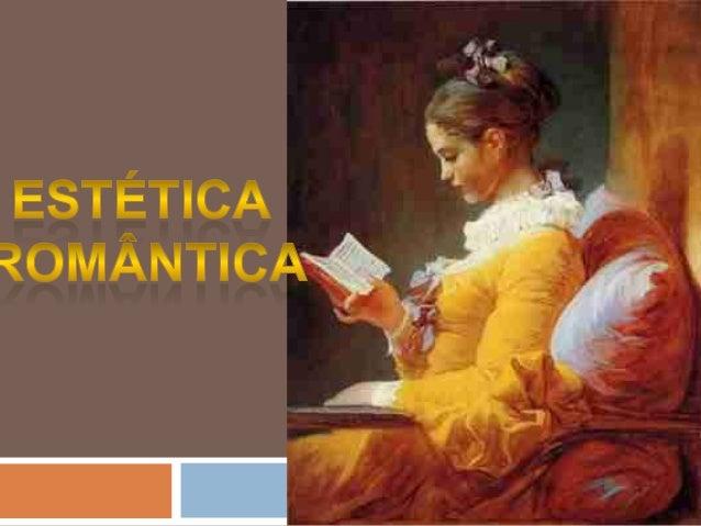 Romantismo • Surgiu em 1789, em oposição aos padrões da aristocracia. • O Romantismo transpirava rebeldia e gosto pela lib...