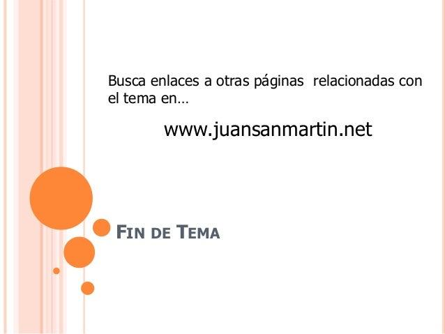 FIN DE TEMA Busca enlaces a otras páginas relacionadas con el tema en… www.juansanmartin.net