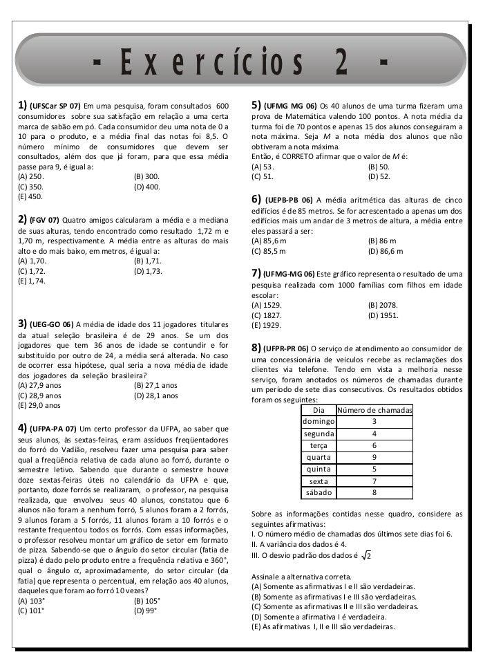 - E x e r c íc io s 2 -1) (UFSCar SP 07) Em uma pesquisa, foram consultados 600         5) (UFMG MG 06) Os 40 alunos de um...