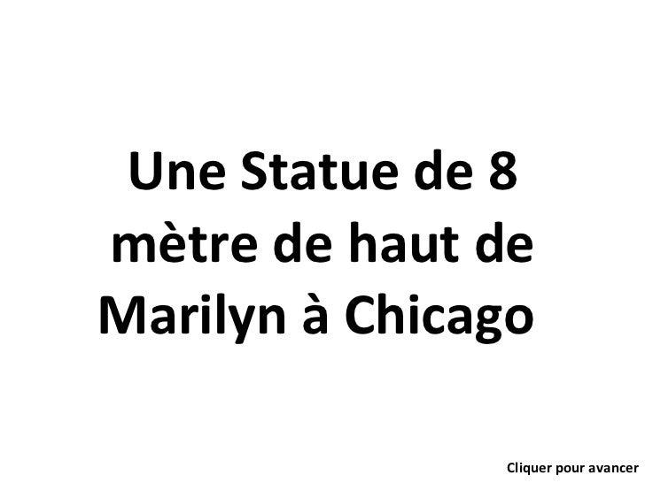 Une Statue de 8 mètre de haut de Marilyn à Chicago  Cliquer pour avancer
