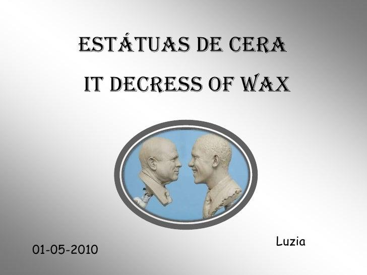 ESTÁTUAS DE CERA<br />IT DECRESS OF WAX<br />Luzia<br />01-05-2010<br />