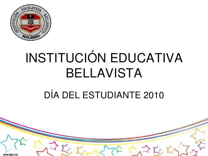 INSTITUCIÓN EDUCATIVA BELLAVISTA<br />DÍA DEL ESTUDIANTE 2010<br />