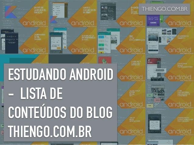 ESTUDANDO ANDROID - LISTA DE CONTEÚDOS DO BLOG THIENGO.COM.BR THIENGO.COM.BR