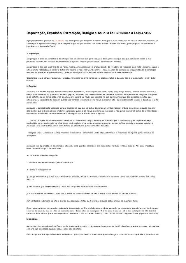 Deportação, Expulsão, Extradição, Refúgio e Asilo: a Lei 6815/80 e a Lei 9474/97  cujos procedimentos previstos na Lei 681...