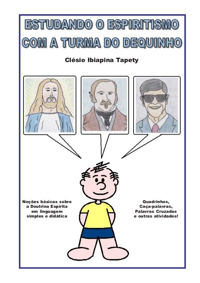 Clésio Ibiapina TapetyNoções básicas sobrea Doutrina Espíritaem linguagemsimples e didáticaQuadrinhos,Caça-palavras,Palavr...