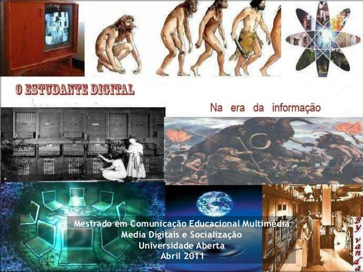 Mestrado em Comunicação Educacional Multimédia<br />Media Digitais e Socialização Universidade Aberta<br /> Abril 2011 <br />