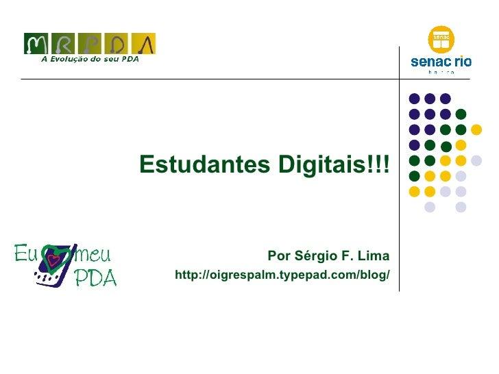 Estudantes Digitais!!! <ul><ul><li>Por Sérgio F. Lima </li></ul></ul><ul><ul><li>http://oigrespalm.typepad.com/blog/ </li>...