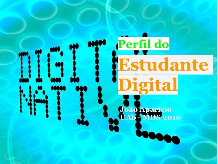 Perfil doEstudanteDigitalJoão AparícioUAb - MDS 2010