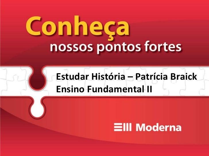 Estudar História – Patrícia Braick Ensino Fundamental II