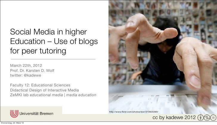Social Media in higher         Education – Use of blogs         for peer tutoring         March 22th, 2012         Prof. D...