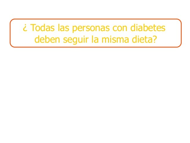 ¿ Todas las personas con diabetes   deben seguir la misma dieta?        Andreina Millan Ferro    Iniciativa en Diabetes pa...