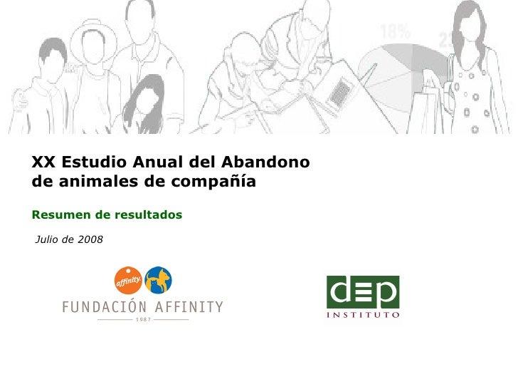 Julio de 2008 XX Estudio Anual del Abandono  de animales de compañía Resumen de resultados