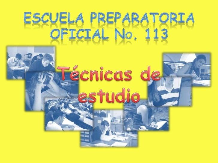 ESCUELA PREPARATORIA Oficial no. 113<br />Técnicas de estudio<br />