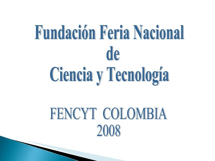 Fundación Feria Nacional de  Ciencia y Tecnología FENCYT  COLOMBIA 2008
