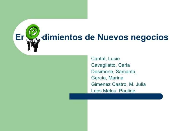 Empredimientos de Nuevos negocios Cantat, Lucie Cavagliatto, Carla Desimone, Samanta García, Marina Gimenez Castro, M. Jul...