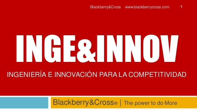 Blackberry&Cross   www.blackberrycross.com   1  INGE&INNOVINGENIERÍA E INNOVACIÓN PARA LA COMPETITIVIDAD           Blackbe...
