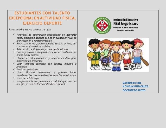 ESTUDIANTES CON TALENTO EXCEPCIONAL EN ACTIVIDAD FISICA, EJERCICIO DEPORTE Estos estudiantes se caracterizan por:  Potenc...