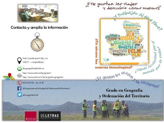 Grado en Geografía y Ordenación del Territorio Contacta y amplía la información Avd.CamiloJoséCela,s/n 13071–CiudadReal de...