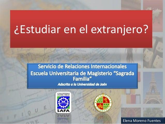 ¿Estudiar en el extranjero? Elena Moreno Fuentes