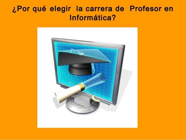 ¿Por qué elegir la carrera de Profesor en Informática?