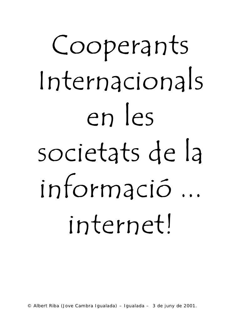 Cooperants     Internacionals          en les     societats de la     informació ...        internet!  © Albert Riba (Jove...