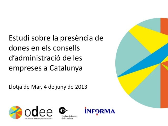 Estudi sobre la presència dedones en els consellsd'administració de lesempreses a CatalunyaLlotja de Mar, 4 de juny de 2013