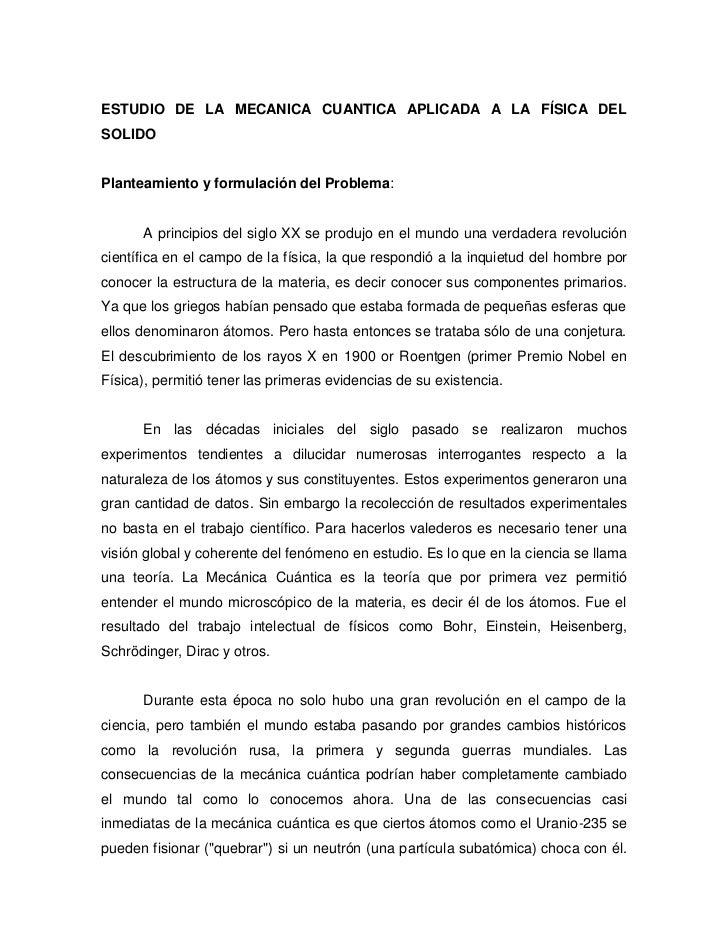ESTUDIO DE LA MECANICA CUANTICA APLICADA A LA FÍSICA DELSOLIDOPlanteamiento y formulación del Problema:      A principios ...