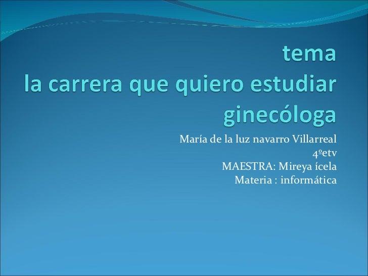 María de la luz navarro Villarreal 4ºetv MAESTRA: Mireya ícela Materia : informática