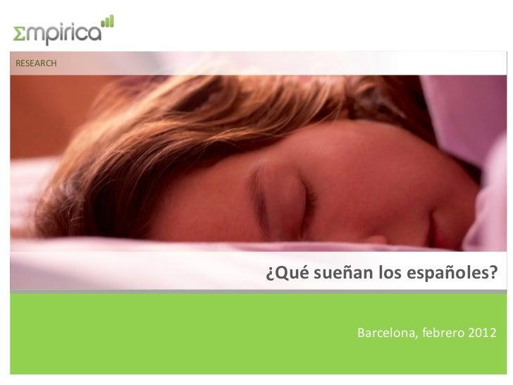 RESEARCH           ¿Qué sueñan los españoles?                     Barcelona, febrero 2012