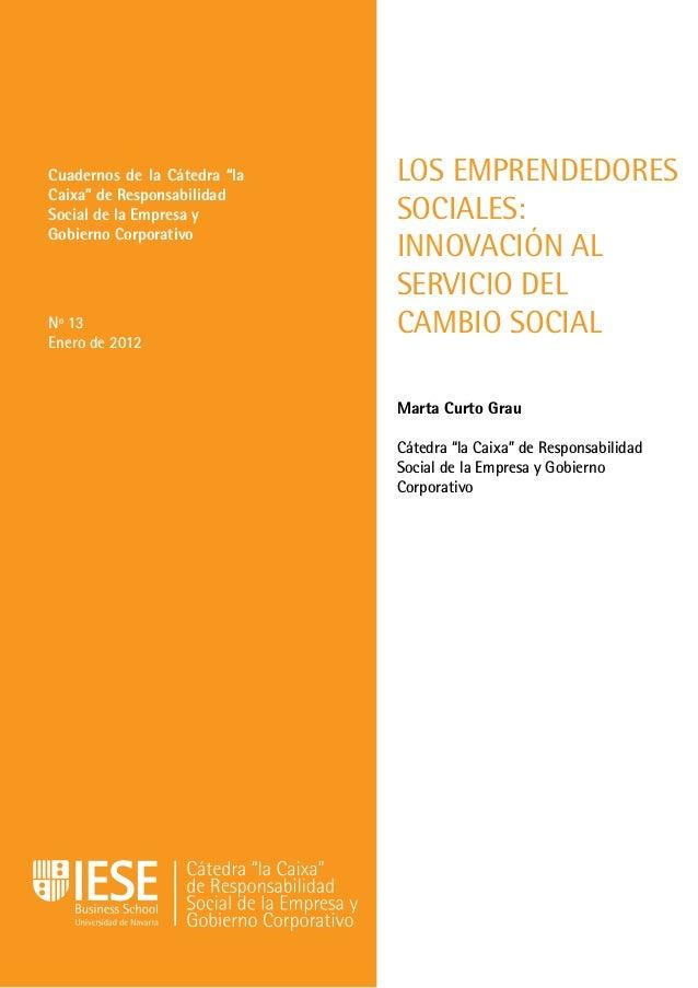 """LOS EMPRENDEDORES SOCIALES: INNOVACIÓN AL SERVICIO DEL CAMBIO SOCIAL Marta Curto Grau Cátedra """"la Caixa"""" de Responsabilida..."""